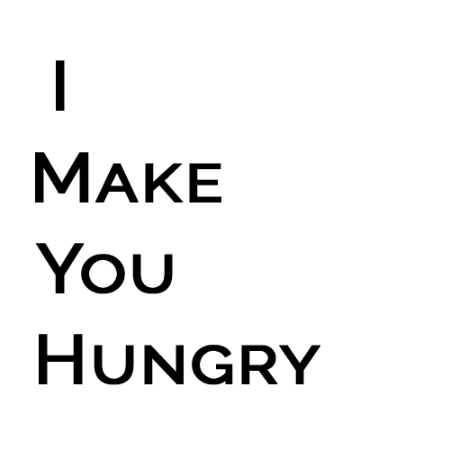 I Make You Hungry
